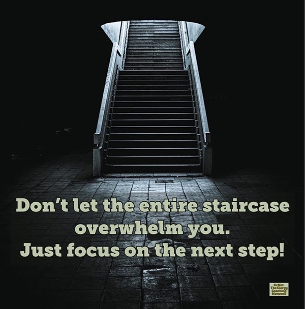 "staircase photo with quote ""Don't let the entire staircase overwhelm you. Just focus on the next step!"""